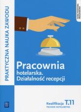 Pracownia hotelarska Działalność recepcji Kwalifikacja T.11 Technik hotelarstwa - Aldona Kleszczewska | mała okładka