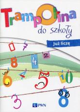 Trampolina do szkoły Już liczę Roczne przygotowanie przedszkolne - Jaźwińska Izabela, Kolankowska Agnieszka, Kosecka Magdalena | mała okładka