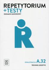 Repetytorium + testy Egzamon zawodowy Technik logistyk Kwalifikacja A.32 -  | mała okładka