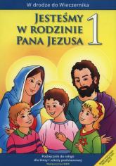 Jesteśmy w rodzinie Pana Jezusa 1 Podręcznik Szkoła podstawowa - Władysław Kubik | mała okładka