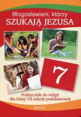 Błogosławieni którzy szukają Jezusa Religia 7 Podręcznik Szkoła podstawowa - Mielnicki Krzysztof, Kondrak Elżbieta, Parszewska Ewelina | mała okładka