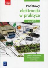 Podstawy elektroniki w praktyce Podręcznik do nauki zawodu Część 2 Branża elektroniczna, informatyczna i elektryczna - Anna Tąpolska | mała okładka