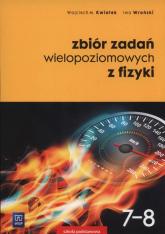 Zbiór zadań wielopoziomowych z fizyki 7-8 - Kwiatek Wojciech, Wroński Iwo | mała okładka