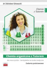 Chemia organiczna z Tutorem dla maturzystów - kandydatów na studia medyczne Zadania podstawowe - Zdzisław Głowacki | mała okładka