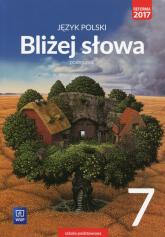 Bliżej słowa Język polski 7 Podręcznik Szkoła podstawowa - Horwath Ewa, Kiełb Grażyna   mała okładka