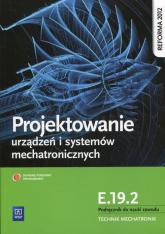 Projektowanie urządzeń i systemów mechatronicznych Kwalifikacja E.19.2 Podręcznik do nauki zawodu Technik mechatronik - Michał Tokarz | mała okładka