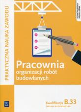 Pracownia organizacji robót budowlanych Kwalifikacja B.33 Technik budownictwa - Tadeusz Maj   mała okładka