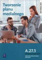 Tworzenie planu medialnego A.27.3. Podręcznik do nauki zawodu Technik organizacji reklamy Szkoły ponadgimnazjalne - Błaszczyk Dorota, Machowska Julita | mała okładka