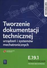 Tworzenie dokumentacji technicznej urządzeń i systemów mechatronicznych  E.19.1. Podręcznik do nauki zawodu technik mechatronik Technikum - Robert Dziurski   mała okładka