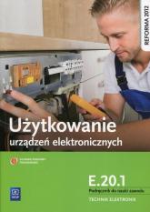 Użytkowanie urządzeń elektronicznych E.20.1 Podręcznik do nauki zawodu technik elektronik Szkoła ponadgimnazjalna - Piotr Golonko | mała okładka