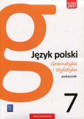 Gramatyka i stylistyka Język polski 7 Podręcznik Szkoła podstawowa - Zofia Czarniecka-Rodzik | mała okładka