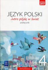 Jutro pójdę w świat Język polski 4 Podręcznik Szkoła podstawowa - Dobrowolska Hanna, Dobrowolska Urszula | mała okładka