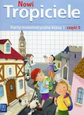 Nowi Tropiciele 1 Karty matematyczne Część 5 Szkoła podstawowa - Burakowska Elżbieta, Lisicki Michał, Skura Małgorzata   mała okładka