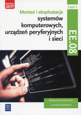 Montaż i eksploatacja systemów komputerowych, urządzeń peryferyjnych i sieci Kwalifikacja EE. 08 Podręcznik Część 3 Technik informatyk - Pytel Krzysztof, Osetek Sylwia | mała okładka