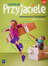 Szkolni Przyjaciele Matematyka 1 Podręcznik Część 1 Szkoła podstawowa - Jadwiga Hanisz   mała okładka