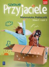 Szkolni Przyjaciele 1 Matematyka Podręcznik Część 2 Szkoła podstawowa - Jadwiga Hanisz | mała okładka
