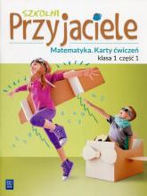 Szkolni Przyjaciele Matematyka 1 Karty ćwiczeń Część 1 Szkoła podstawowa - Chankowska Aniela, Łyczek Kamila | mała okładka