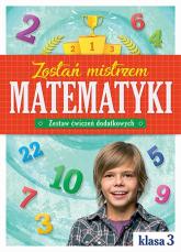 Zostań mistrzem matematyki. Zestaw ćwiczeń dodatkowych klasa 3 -  | mała okładka