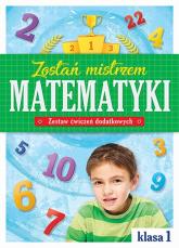 Zostań mistrzem matematyki Zestaw ćwiczeń dodatkowych Klasa 1 -  | mała okładka