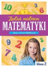 Zostań mistrzem matematyki Zestaw ćwiczeń dodatkowych klasa 2 -  | mała okładka