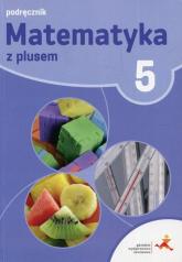 Matematyka z plusem 5 Podręcznik Szkoła podstawowa - Dobrowolska Małgorzata, Jucewicz Marta, Karpiński Marcin | mała okładka