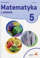 Matematyka z plusem 5 Wersja C Zeszyt ćwiczeń - Bolałek Zofia, Dobrowolska Małgorzata, Mysior Adam | mała okładka