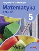 Matematyka z plusem 5 Zeszyt ćwiczeń podstawowych - Tokarska Mariola, Orzeszek Agnieszka, Zarzycki Piotr | mała okładka