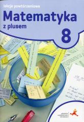 Matematyka z plusem 8 Lekcje powtórzeniowe Szkoła podstawowa - Marzenna Grochowalska   mała okładka