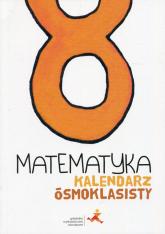 Matematyka Kalendarz ósmoklasisty - Dobrowolska Małgorzata, Janowicz Jerzy, Karpi | mała okładka