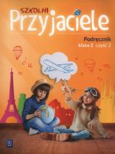 Szkolni Przyjaciele 2 Podręcznik część 2 Szkoła podstawowa - Schumacher Ewa, Zarzycka Irena, Preibisz-Wala Kinga   mała okładka