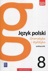 Gramatyka i stylistyka Język polski 8 Podręcznik Szkoła podstawowa - Zofia Czarniecka-Rodzik | mała okładka