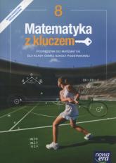 Matematyka z kluczem 8 Podręcznik Szkoła podstawowa - Braun Marcin, Mańkowska Agnieszka, Paszyńska Małgorzata. Wej Karolina | mała okładka
