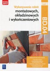 Wykonywanie robót montażowych okładzinowych i wykończeniowych Podręcznik BD.04 Część 2 - Solonek Renata, Pyszel Robert | mała okładka