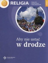 Religia Aby nie ustać w drodze 8 Podręcznik Szkoła podstawowa - Szpet Jan, Jackowiak Danuta | mała okładka