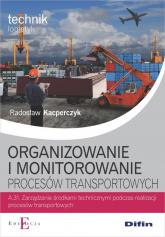Organizowanie i monitorowanie procesów transportowych A.31 - Radosław Kacperczyk | mała okładka
