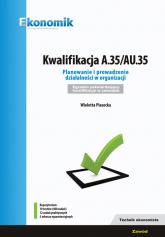 Kwalifikacja A.35/AU35 Planowanie i prowadzenie działalności w organizacji Egzamin potwierdzający - Wioletta Piasecka   mała okładka