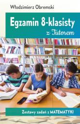 Egzamin 8-klasisty z Tutorem Zestawy zadań z matematyki - Włodzimierz Obremski   mała okładka