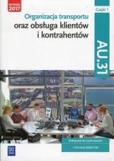 Organizacja transportu oraz obsługa klientów i kontrahentów Kwalifikacja AU.31 Część 1 Podręcznik do nauki zawodu Technik spedytor -  | mała okładka