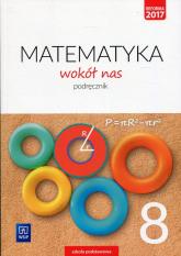 Matematyka wokół nas 8 Podręcznik Szkoła podstawowa - Drążek Anna, Duvnjak Ewa, Kokiernak-Jurkiewicz Ewa   mała okładka