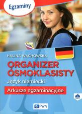 Organizer ósmoklasisty Język niemiecki Arkusze egzaminacyjne + CD - Halina Wachowska | mała okładka
