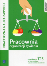 Pracownia organizacji żywienia Kwalifikacja T.15 Praktyczna nauka zawodu Technik żywienia i usług gastronomicznych - Duda Joanna, Krzywda Sebastian | mała okładka