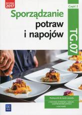 Sporządzanie potraw i napojów Kwalifikacja TG.07 Podręcznik Część 2 Technik żywienia i usług gastronomicznych Kucharz - Anna Kmiołek-Gizara | mała okładka