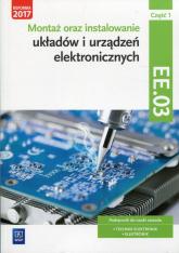 Montaż oraz instalowanie układów i urządzeń elektronicznych Kwalifikacja EE.03 Podręcznik do nauki zawodu Część 1 Technik elektronik Elektronik - Piotr Golonko | mała okładka