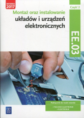 Montaż oraz instalowanie układów i urządzeń elektronicznych Kwalifikacja EE.03 Podręcznik do nauki zawodu Część 2 Technik elektronik Elektronik - Piotr Golonko | mała okładka