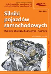 Silniki pojazdów samochodowych Budowa, obsługa, diagnostyka i naprawa - Piotr Zając | mała okładka