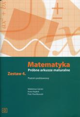 Matematyka Próbne arkusze maturalne Zestaw 4 Poziom podstawowy - Górski Waldemar, Hajduk Ilona, Pawlikowski Piotr | mała okładka