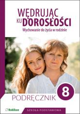 Wędrując ku dorosłości Podręcznik dla klasy 8 szkoły podstawowej Wychowanie do życia w rodzinie. - Teresa Król | mała okładka