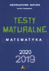 Testy maturalne Matematyka poziom podstawowy 2019 -  | mała okładka