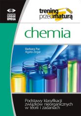 Trening przed maturą Chemia Podstawy klasyfikacji związków nieorganicznych w teorii i zadaniach - Pac Barbara, Zegar Agata | mała okładka
