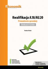 Kwalifikacja A.18/AU.20. Prowadzenie sprzedaży. Egzamin potwierdzający kwalifikacje w zawodzie - Monika Wolak   mała okładka